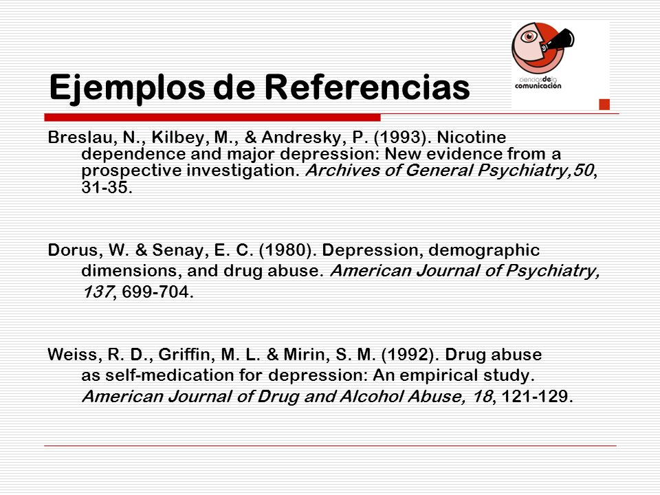 Ejemplos de Referencias Breslau, N., Kilbey, M., & Andresky, P. (1993). Nicotine dependence and major depression: New evidence from a prospective inve