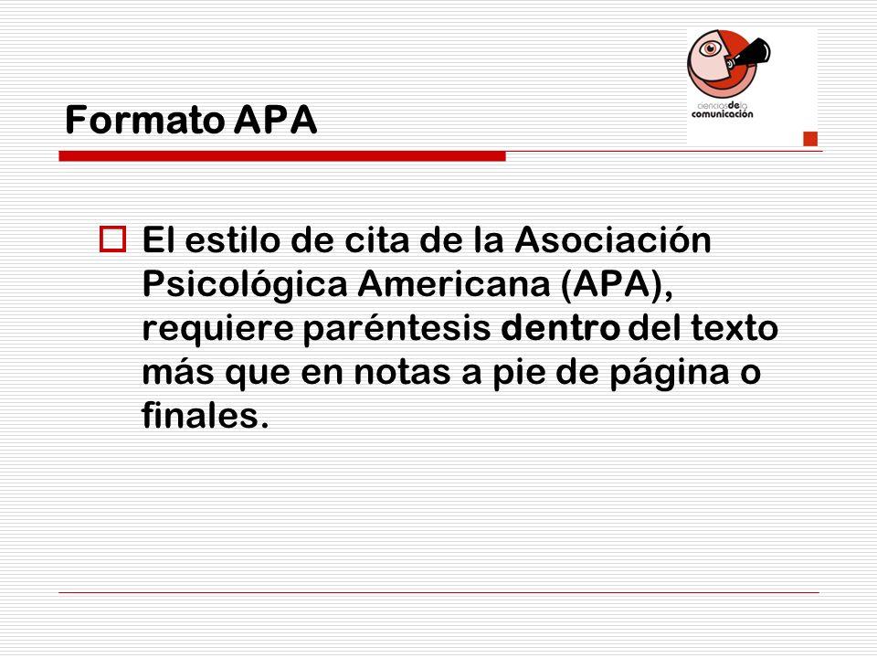 Formato APA El estilo de cita de la Asociación Psicológica Americana (APA), requiere paréntesis dentro del texto más que en notas a pie de página o fi