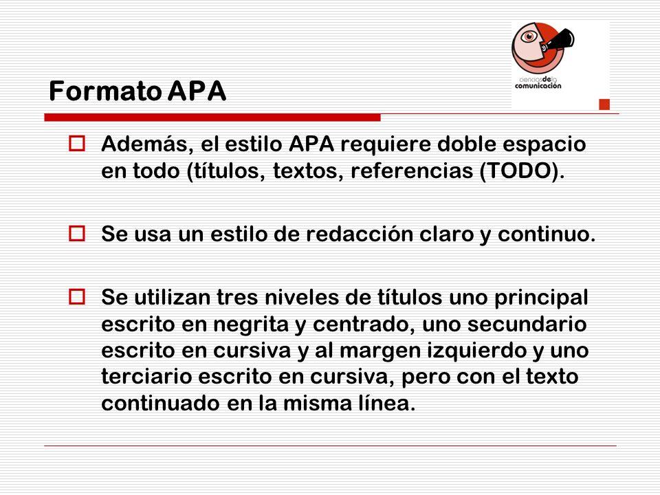Formato APA Además, el estilo APA requiere doble espacio en todo (títulos, textos, referencias (TODO). Se usa un estilo de redacción claro y continuo.