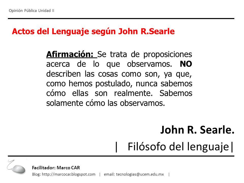 Opinión Pública Unidad II Actos del Lenguaje según John R.Searle Afirmación: Se trata de proposiciones acerca de lo que observamos. NO describen las c