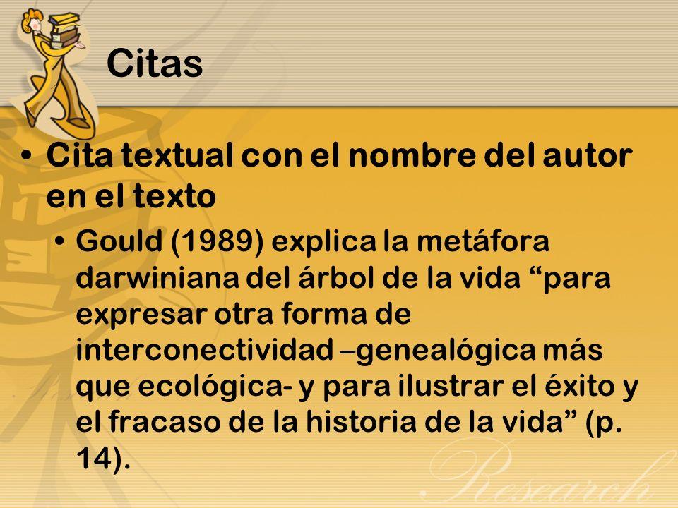 Citas Cita textual con el nombre del autor en el texto Gould (1989) explica la metáfora darwiniana del árbol de la vida para expresar otra forma de in