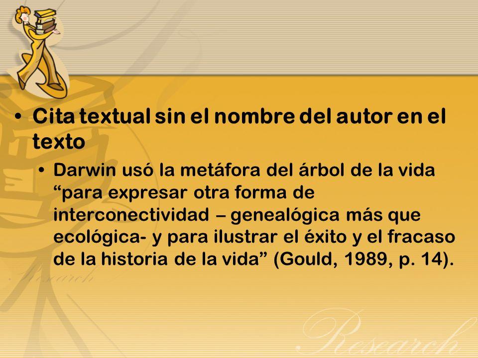 Cita textual sin el nombre del autor en el texto Darwin usó la metáfora del árbol de la vida para expresar otra forma de interconectividad – genealógi