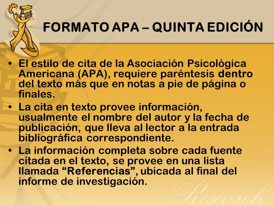 FORMATO APA – QUINTA EDICIÓN El estilo de cita de la Asociación Psicológica Americana (APA), requiere paréntesis dentro del texto más que en notas a p