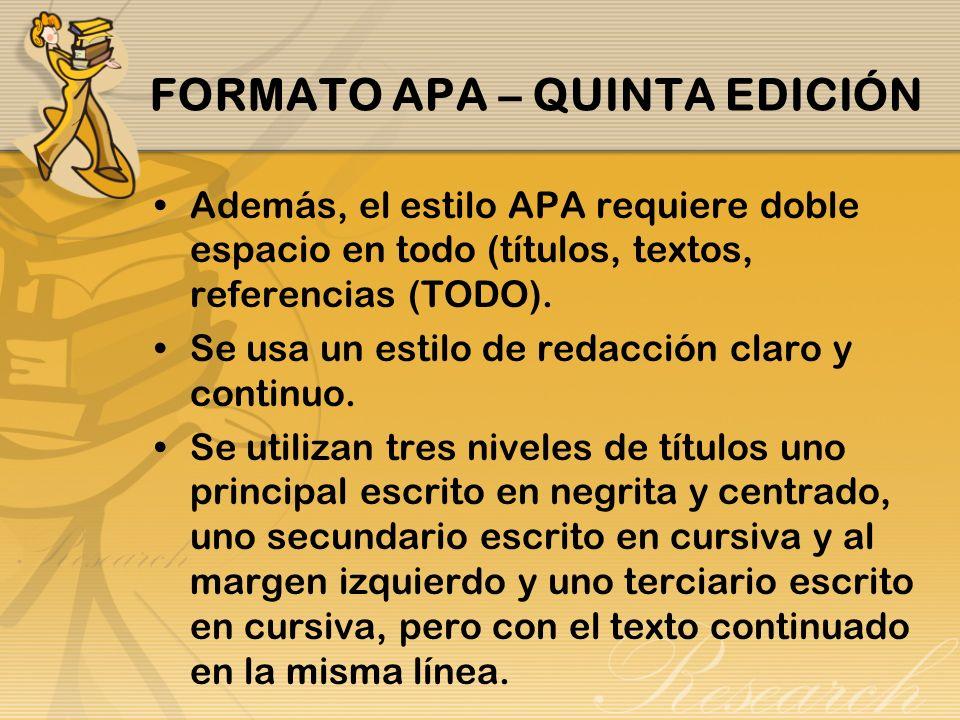 FORMATO APA – QUINTA EDICIÓN Además, el estilo APA requiere doble espacio en todo (títulos, textos, referencias (TODO). Se usa un estilo de redacción