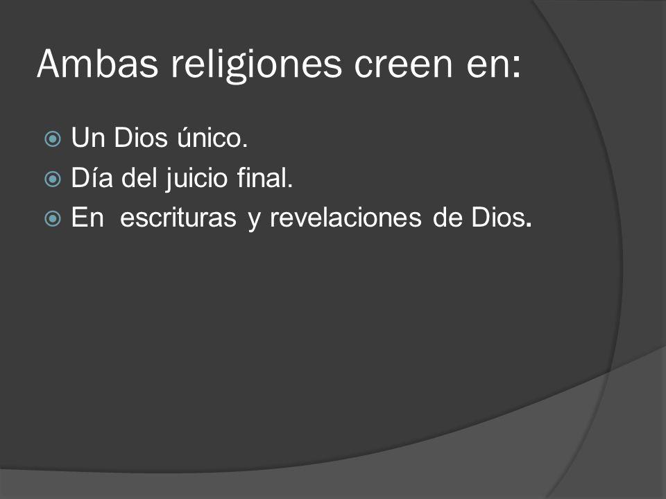 Ambas religiones creen en: Un Dios único.Día del juicio final.