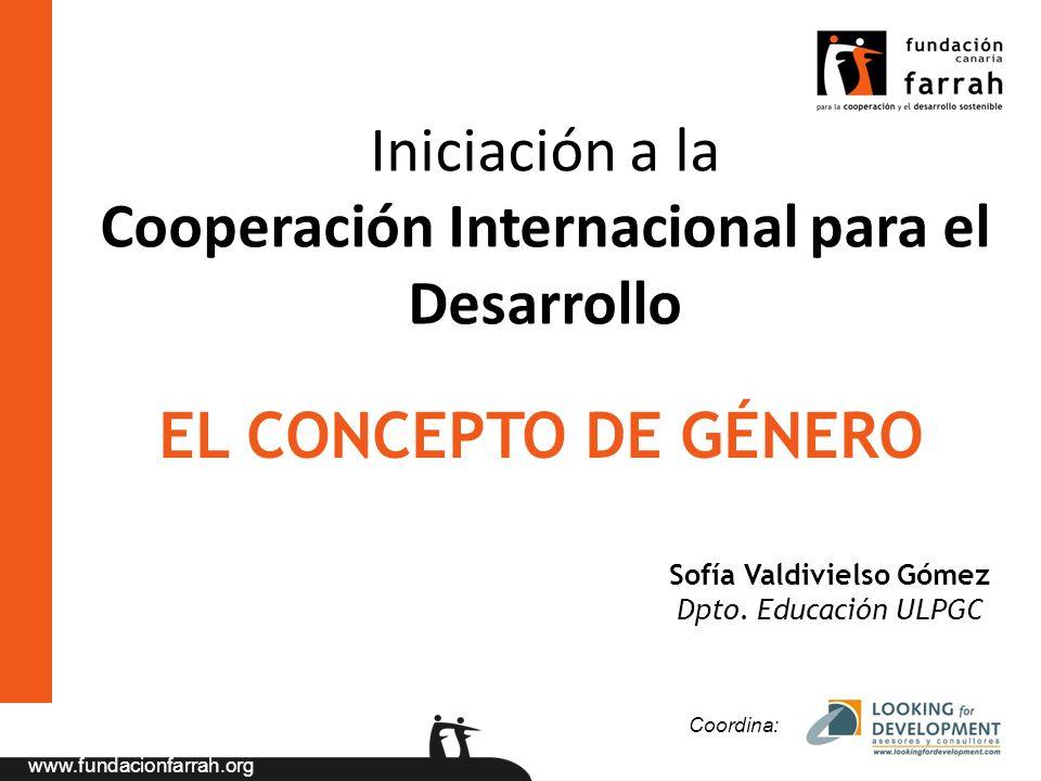 www.fundacionfarrah.org Iniciación a la Cooperación Internacional para el Desarrollo Coordina: Sofía Valdivielso Gómez Dpto. Educación ULPGC EL CONCEP