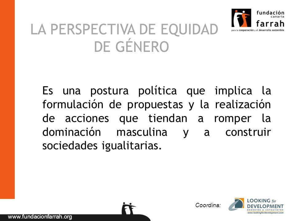 www.fundacionfarrah.org LA PERSPECTIVA DE EQUIDAD DE GÉNERO Es una postura política que implica la formulación de propuestas y la realización de accio