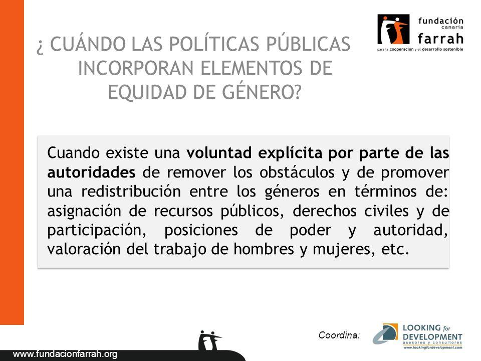www.fundacionfarrah.org ¿ CUÁNDO LAS POLÍTICAS PÚBLICAS INCORPORAN ELEMENTOS DE EQUIDAD DE GÉNERO? Cuando existe una voluntad explícita por parte de l