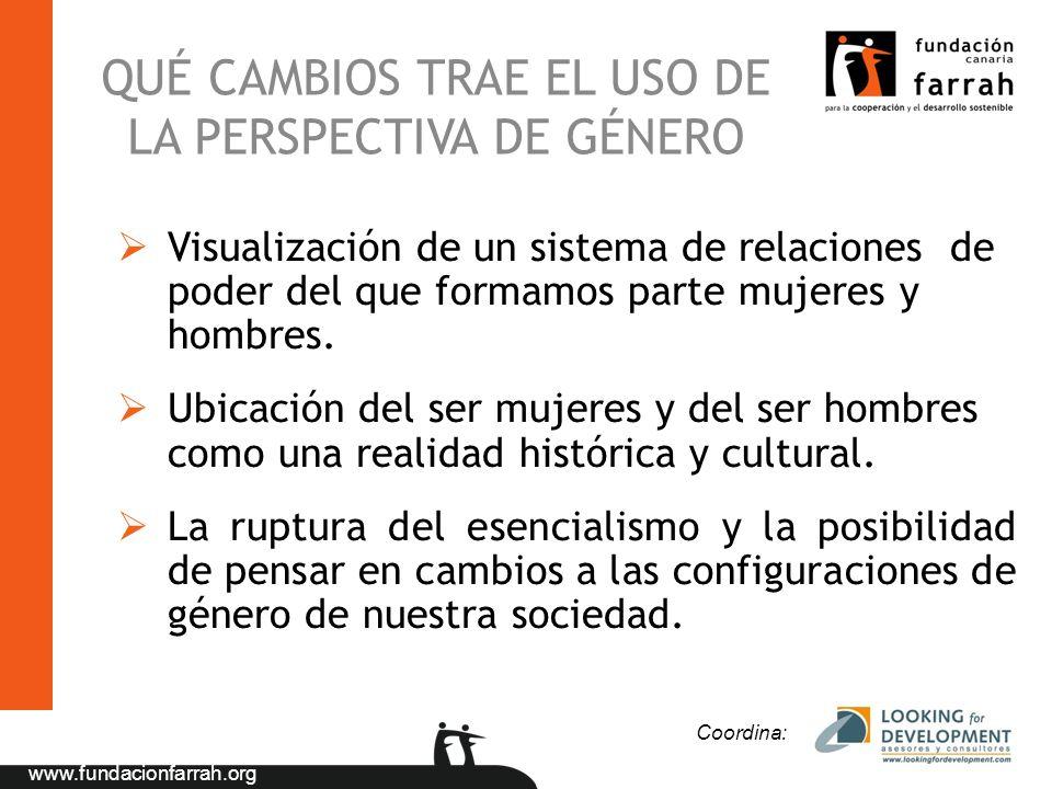 www.fundacionfarrah.org QUÉ CAMBIOS TRAE EL USO DE LA PERSPECTIVA DE GÉNERO Visualización de un sistema de relaciones de poder del que formamos parte