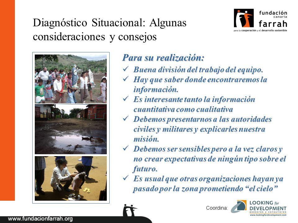 www.fundacionfarrah.org Coordina: Diagnóstico Situacional: Algunas consideraciones y consejos Para su realización: Buena división del trabajo del equipo.