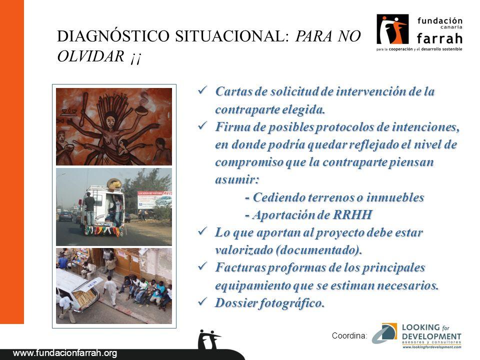 www.fundacionfarrah.org Coordina: DIAGNÓSTICO SITUACIONAL: PARA NO OLVIDAR ¡¡ Cartas de solicitud de intervención de la contraparte elegida.