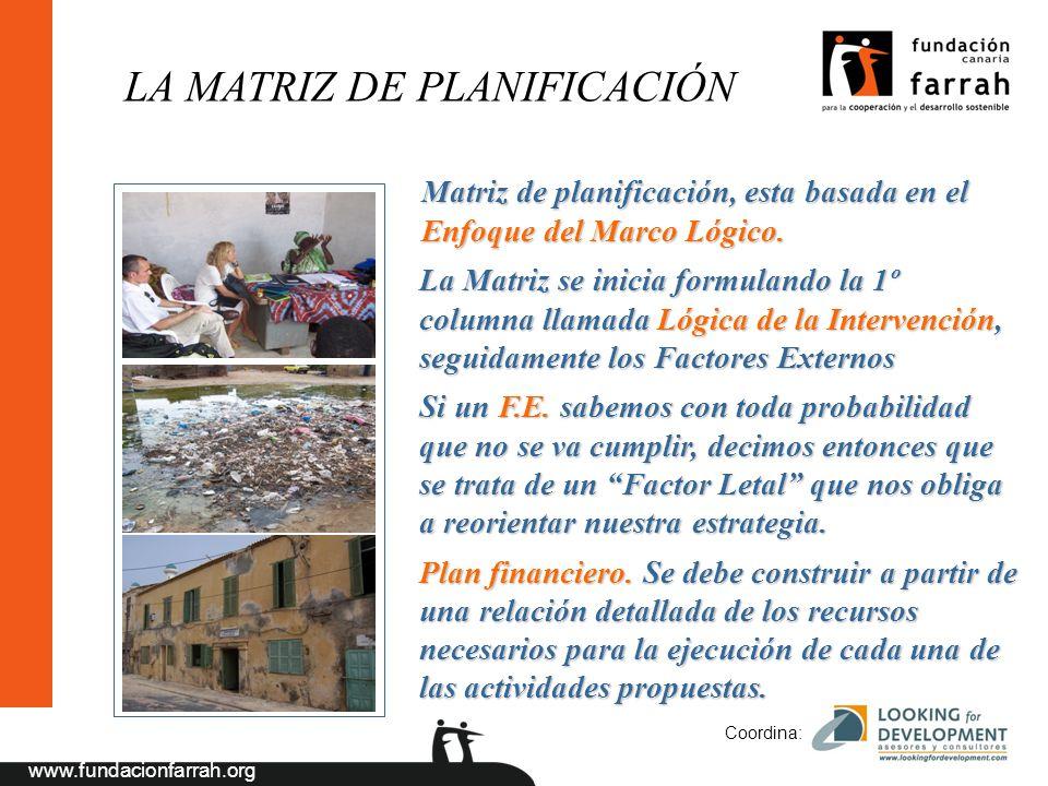 www.fundacionfarrah.org Coordina: LA MATRIZ DE PLANIFICACIÓN Matriz de planificación, esta basada en el Enfoque del Marco Lógico.