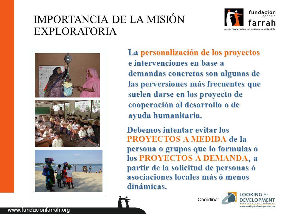 www.fundacionfarrah.org Coordina: La personalización de los proyectos e intervenciones en base a demandas concretas son algunas de las perversiones más frecuentes que suelen darse en los proyecto de cooperación al desarrollo o de ayuda humanitaria.