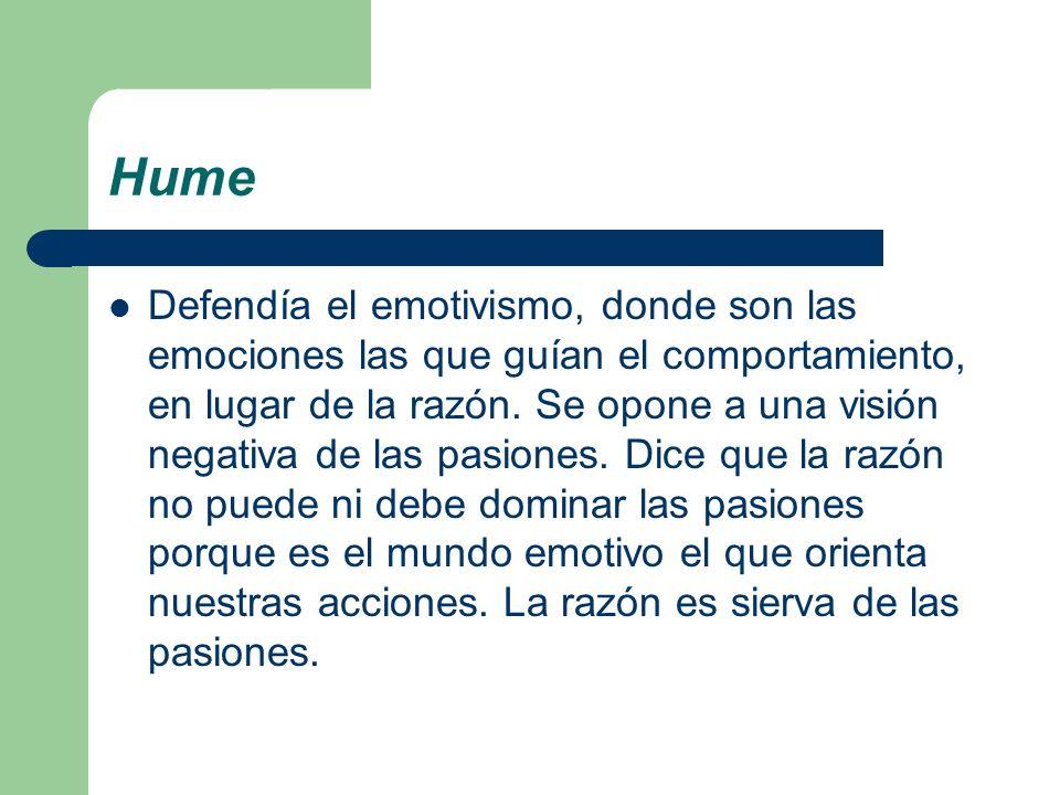 Hume Defendía el emotivismo, donde son las emociones las que guían el comportamiento, en lugar de la razón. Se opone a una visión negativa de las pasi