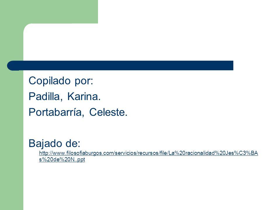Copilado por: Padilla, Karina. Portabarría, Celeste. Bajado de: http://www.filosofiaburgos.com/servicios/recursos/file/La%20racionalidad%20Jes%C3%BA s