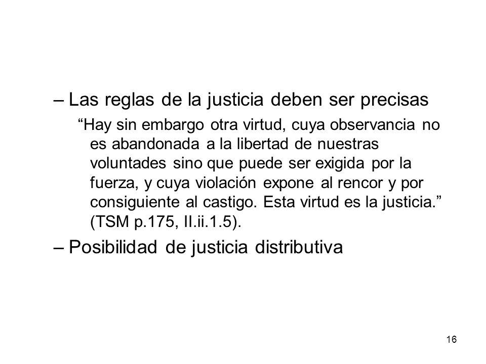 16 –Las reglas de la justicia deben ser precisas Hay sin embargo otra virtud, cuya observancia no es abandonada a la libertad de nuestras voluntades s