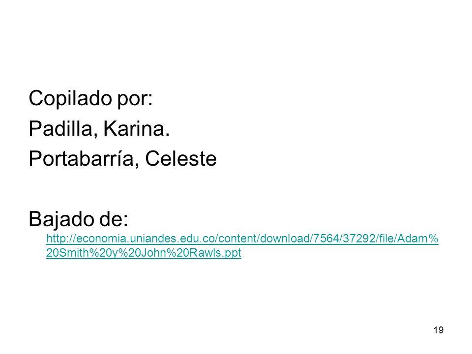 19 Copilado por: Padilla, Karina. Portabarría, Celeste Bajado de: http://economia.uniandes.edu.co/content/download/7564/37292/file/Adam% 20Smith%20y%2