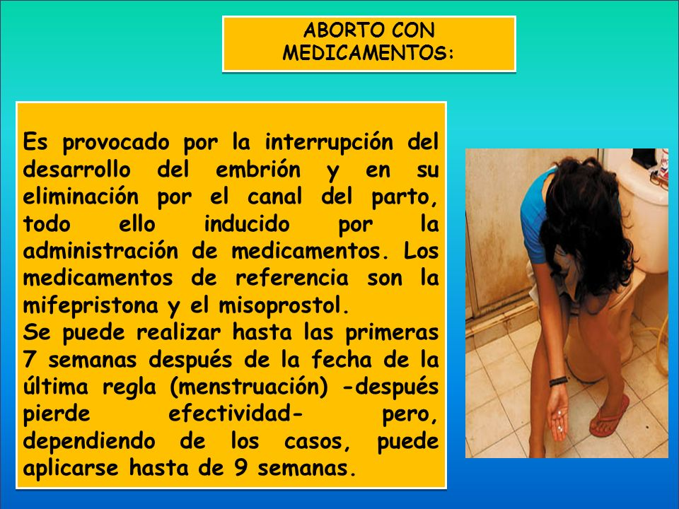 ABORTO CON MEDICAMENTOS: Es provocado por la interrupción del desarrollo del embrión y en su eliminación por el canal del parto, todo ello inducido po