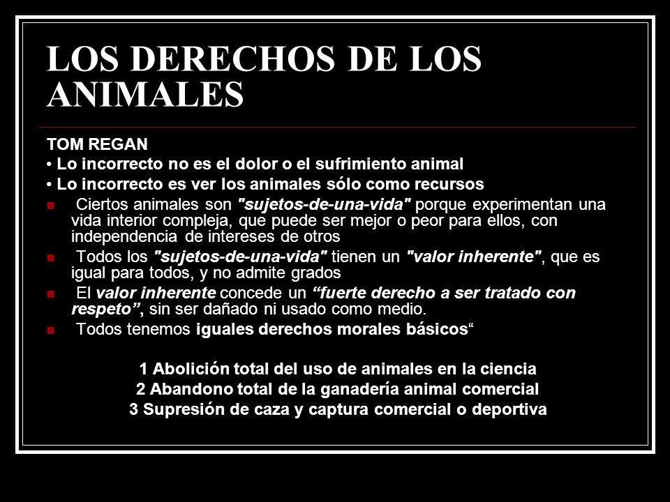 LOS DERECHOS DE LOS ANIMALES TOM REGAN Lo incorrecto no es el dolor o el sufrimiento animal Lo incorrecto es ver los animales sólo como recursos Ciert