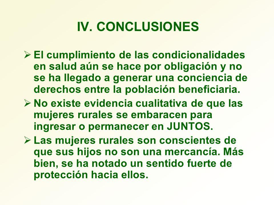 IV. CONCLUSIONES El cumplimiento de las condicionalidades en salud aún se hace por obligación y no se ha llegado a generar una conciencia de derechos
