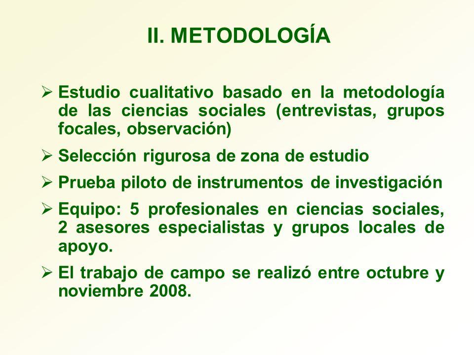 II. METODOLOGÍA Estudio cualitativo basado en la metodología de las ciencias sociales (entrevistas, grupos focales, observación) Selección rigurosa de