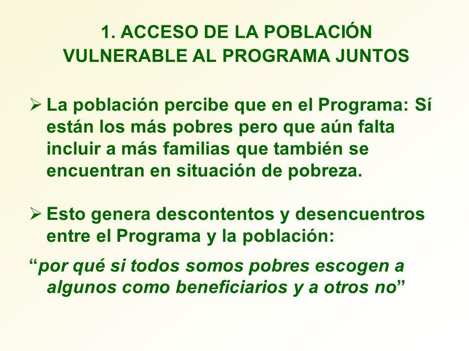 1. ACCESO DE LA POBLACIÓN VULNERABLE AL PROGRAMA JUNTOS La población percibe que en el Programa: Sí están los más pobres pero que aún falta incluir a