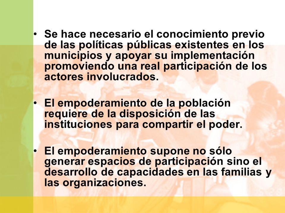 Se hace necesario el conocimiento previo de las políticas públicas existentes en los municipios y apoyar su implementación promoviendo una real partic