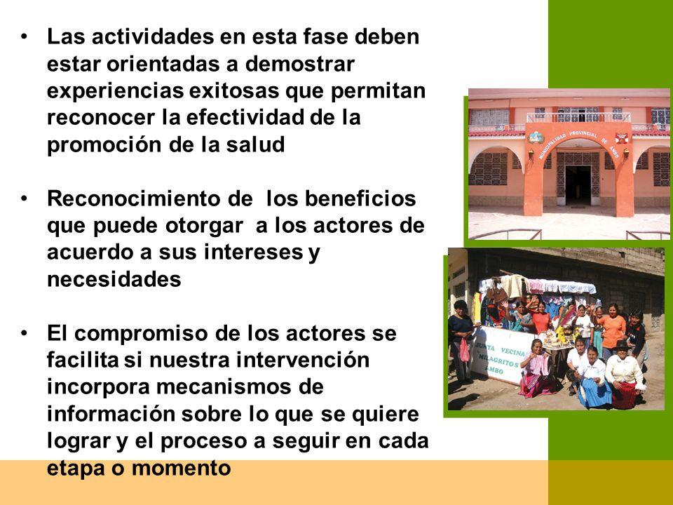 Las actividades en esta fase deben estar orientadas a demostrar experiencias exitosas que permitan reconocer la efectividad de la promoción de la salu
