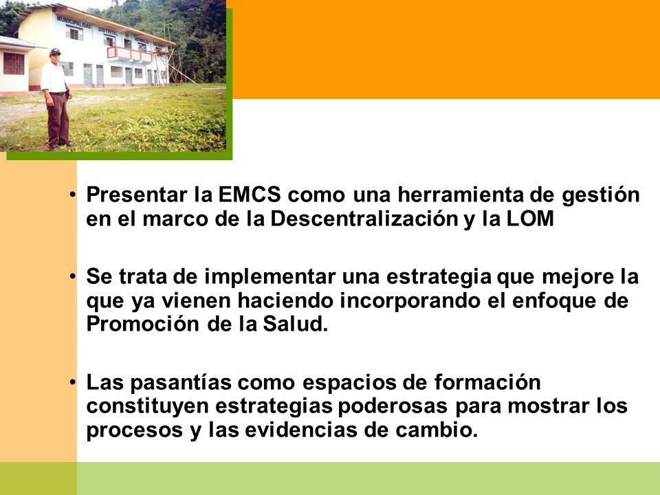Presentar la EMCS como una herramienta de gestión en el marco de la Descentralización y la LOM Se trata de implementar una estrategia que mejore la qu