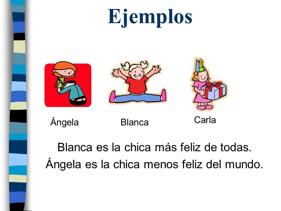 Ejemplos Blanca es la chica más feliz de todas. Ángela es la chica menos feliz del mundo. Ángela Carla Blanca