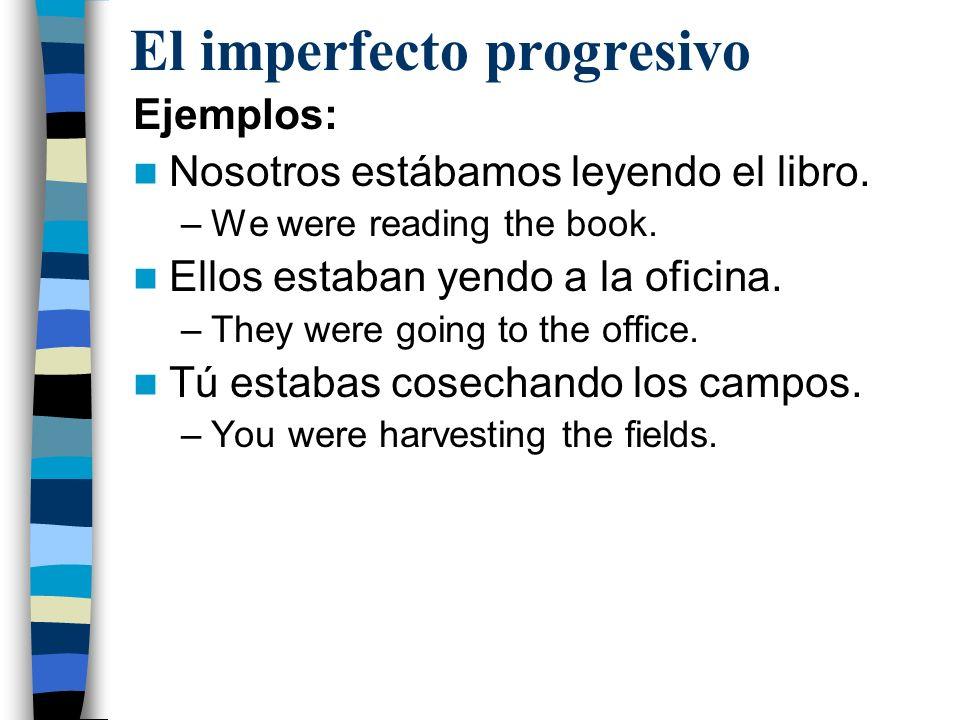 El imperfecto progresivo Ejemplos: Nosotros estábamos leyendo el libro.