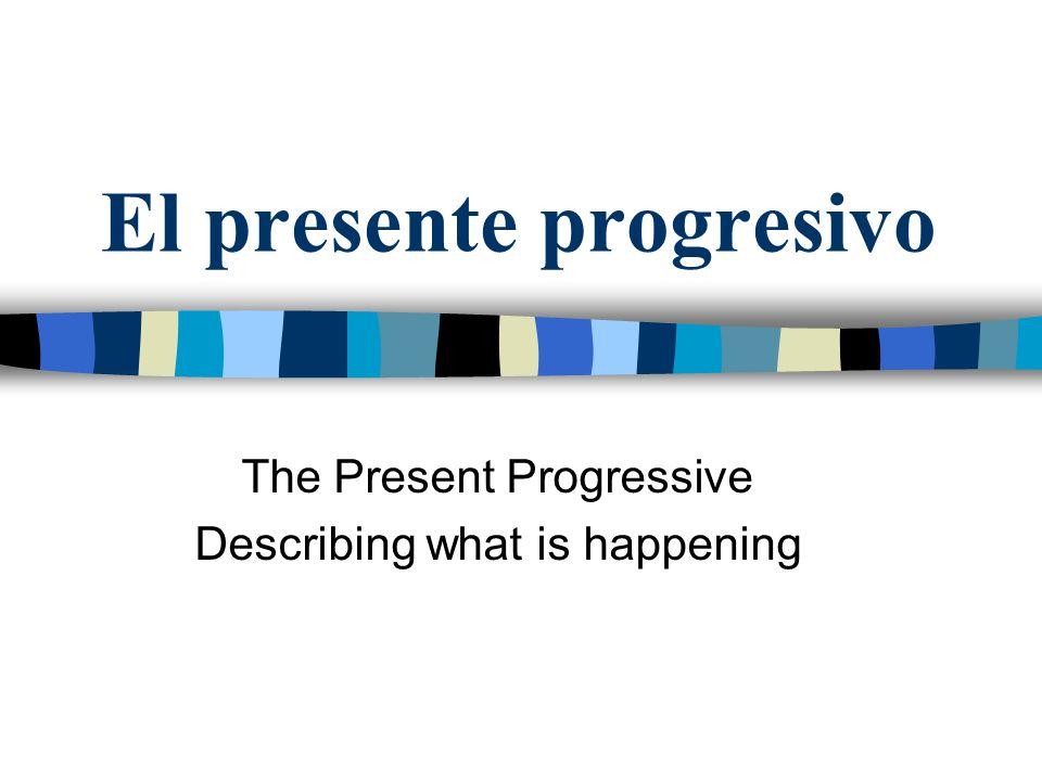 El presente progresivo Se usa el presente progresivo para expresar algo que está teniendo lugar en ahora.
