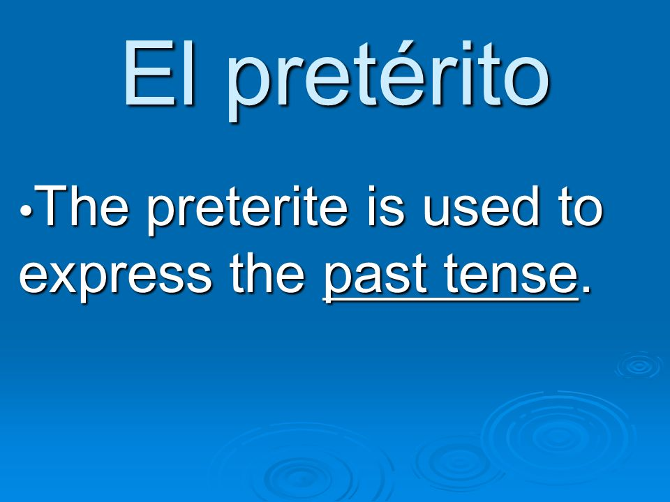 El pretérito Usos: Actions completed in the past Actions completed in the past Actions with clearly defined beginnings or endings in past Actions with clearly defined beginnings or endings in past Actions repeated a certain number of times in the past Actions repeated a certain number of times in the past