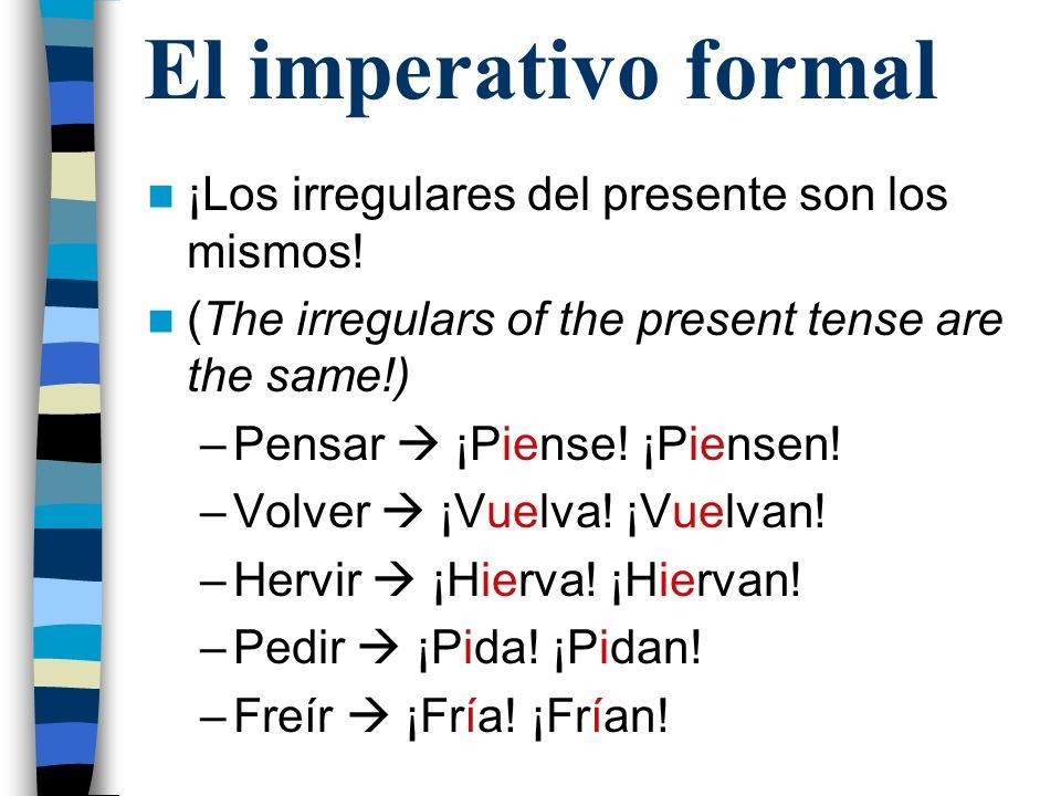 El imperativo formal -CAR/-GAR/-ZAR verbs also apply.