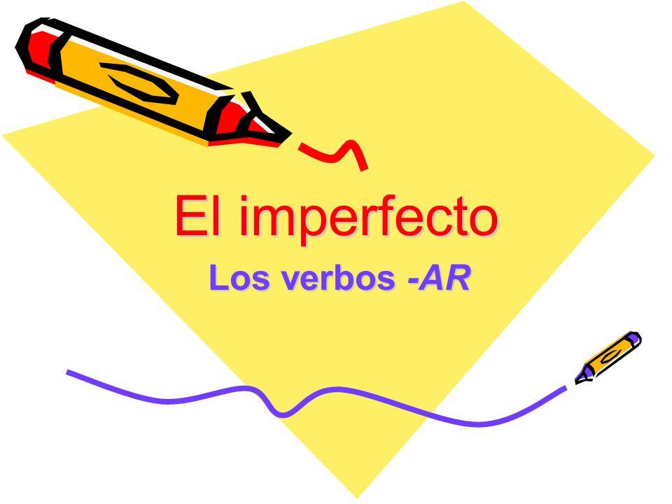 El imperfecto Los verbos -AR