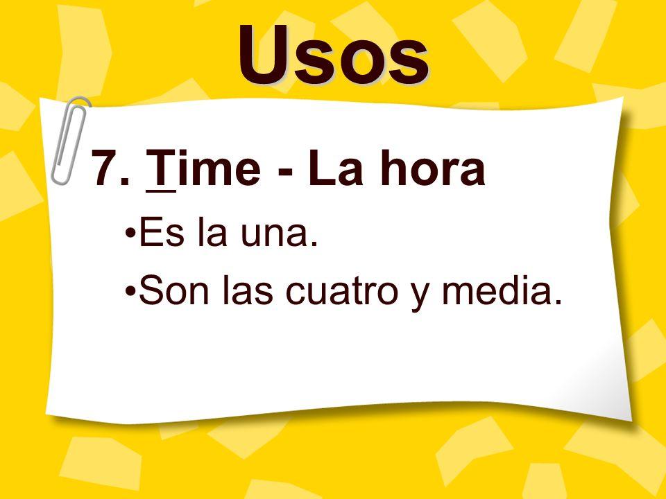 Usos 7. Time - La hora Es la una. Son las cuatro y media.