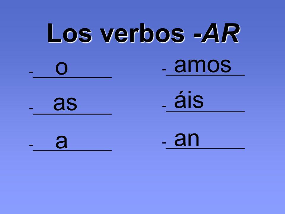 Los verbos -AR -___________ o as a amos áis an