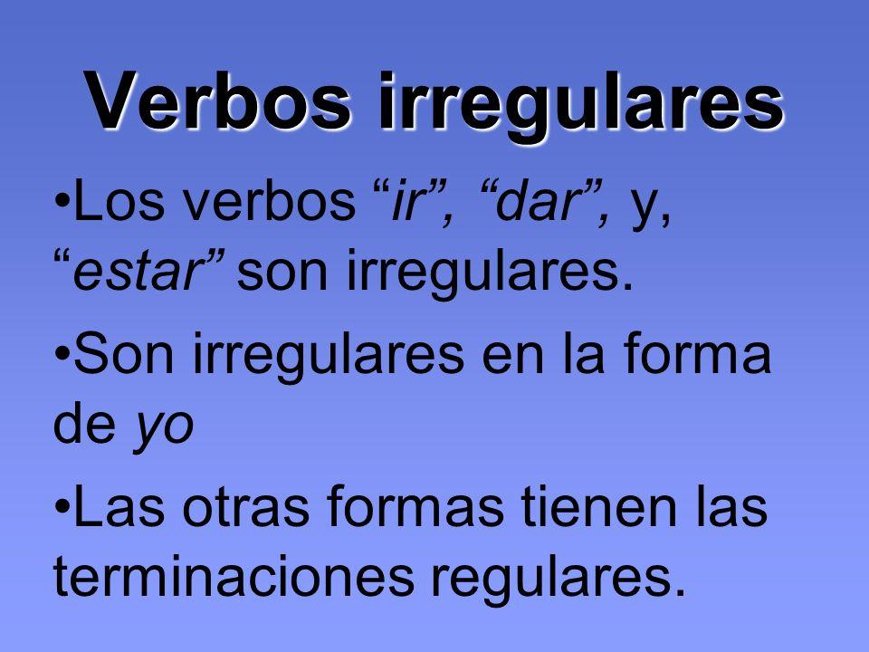 Verbos irregulares Los verbos ir, dar, y,estar son irregulares.