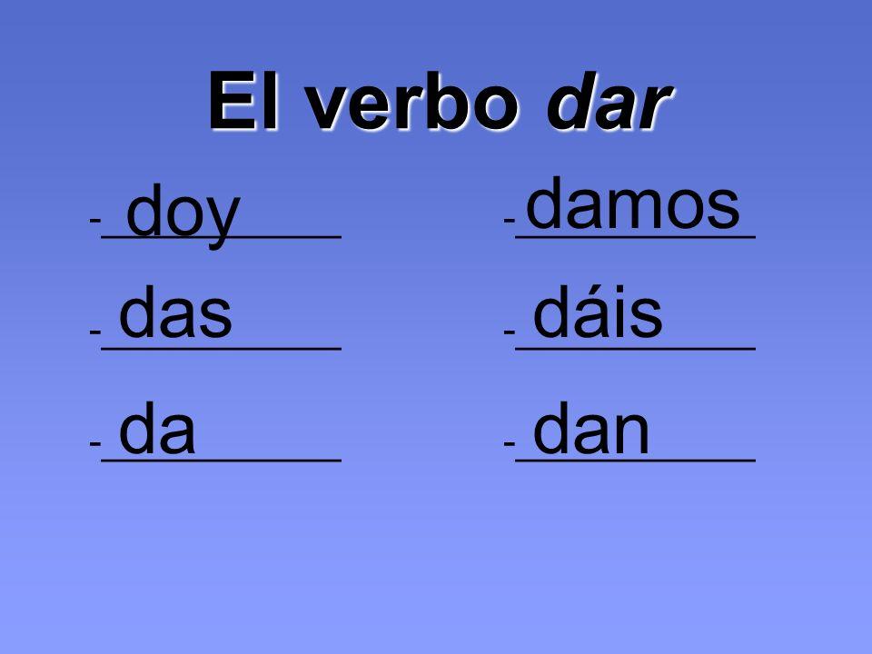 El verbo dar -___________ doy das da damos dáis dan