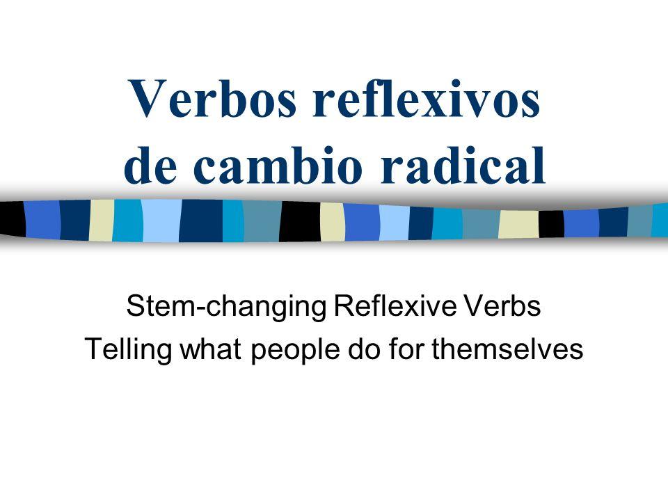 Verbos reflexivos Se usa el reflexivo cuando una persona hace una acción a si misma.