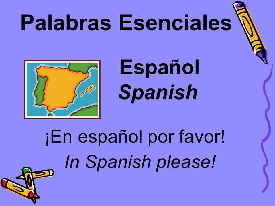 Palabras Esenciales Español ¡En español por favor! Spanish In Spanish please!
