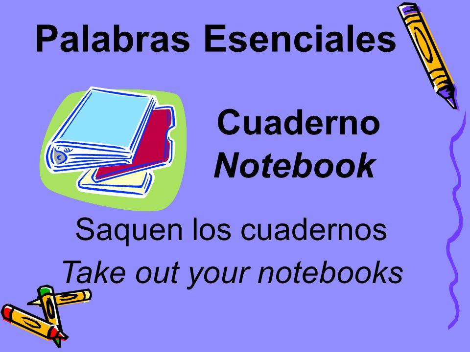 Palabras Esenciales Cuaderno Saquen los cuadernos Notebook Take out your notebooks