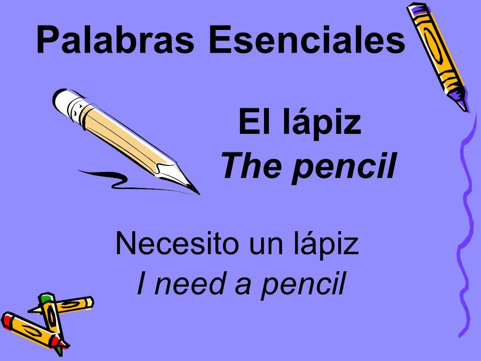 Palabras Esenciales El lápiz Necesito un lápiz The pencil I need a pencil