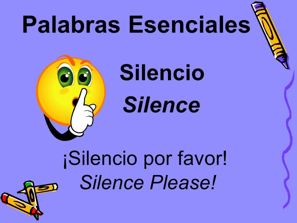 Palabras Esenciales Silencio ¡Silencio por favor! Silence Silence Please!