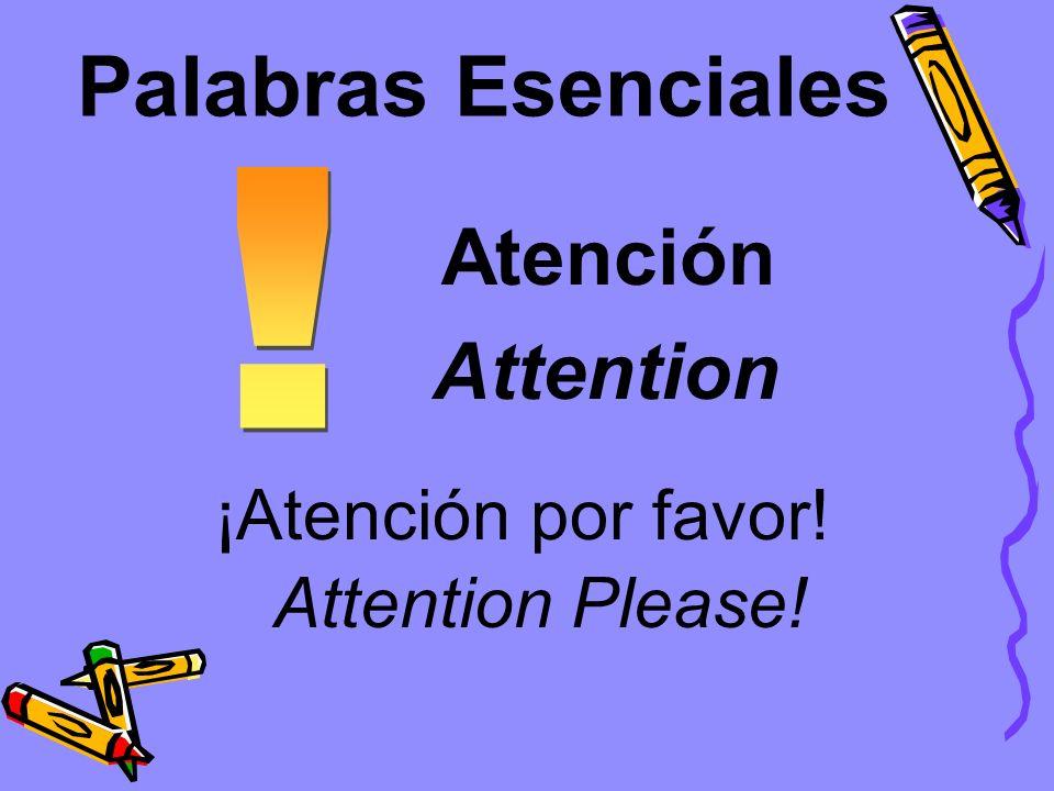 Palabras Esenciales Atención ¡Atención por favor! Attention Attention Please!