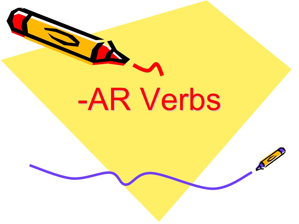 -AR verbs are verbs, or action words, that end in AR in the infinitive.