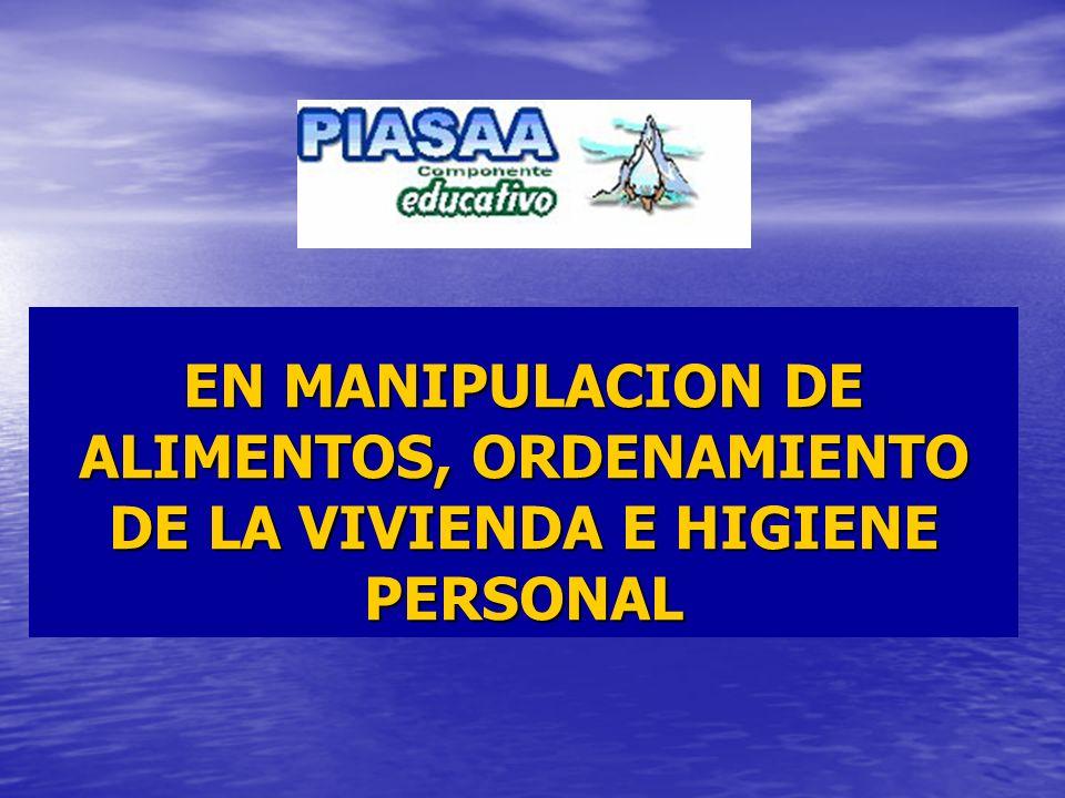 EN MANIPULACION DE ALIMENTOS, ORDENAMIENTO DE LA VIVIENDA E HIGIENE PERSONAL