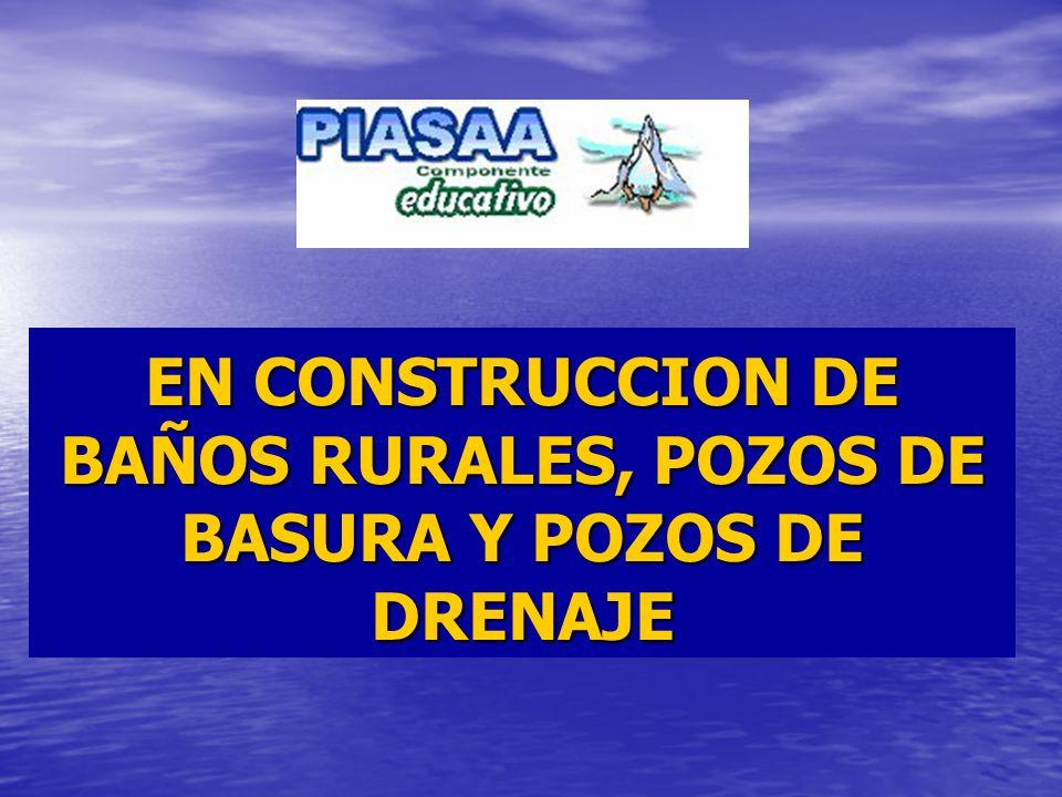 EN CONSTRUCCION DE BAÑOS RURALES, POZOS DE BASURA Y POZOS DE DRENAJE