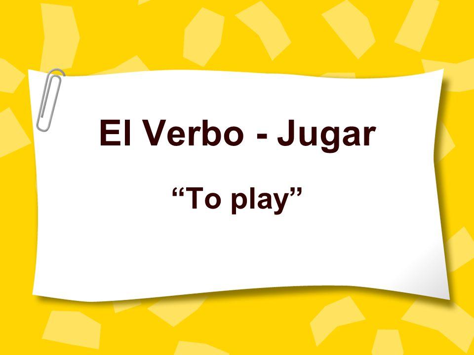 Yo juego I play Tú juegas You play Él/ella juega he/she play Nosotros jugamos We play Vosotros jugáis You all play Ellos/uds juegan They/you play Jugar = to play