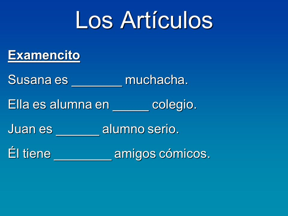 Los Artículos Examencito Susana es _______ muchacha.